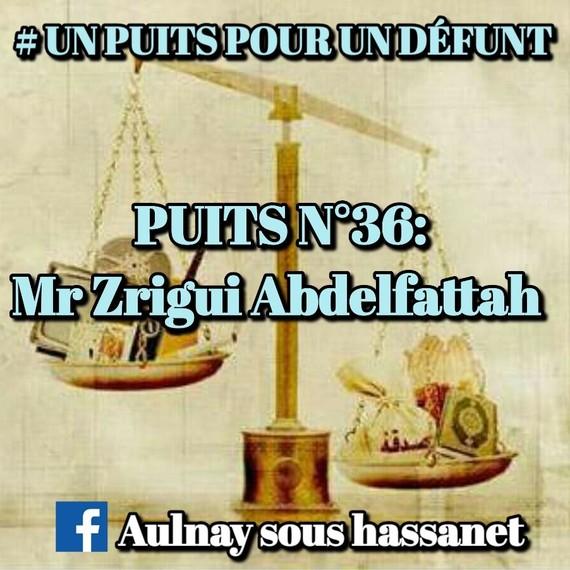 #UNPUITSPOURUNDÉFUNT / PUITS N°36: Mr Zrigui Abdelfattah