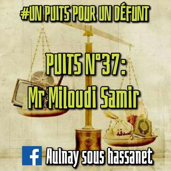 #UNPUITSPOURUNDÉFUNT / PUITS N°37: Mr Miloudi Samir